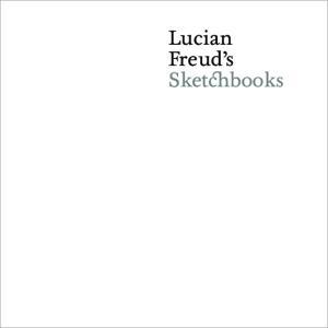 Lucian Freud s Sketchbooks