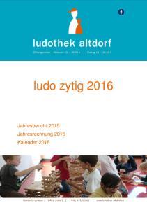 ludo zytig 2016 Jahresbericht 2015 Jahresrechnung 2015 Kalender 2016