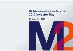 M2 Telecommunications Group Ltd 2013 Investor Day. 12 November 2013