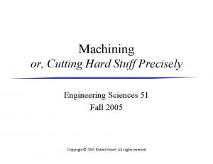 Machining or, Cutting Hard Stuff Precisely