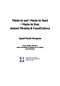 Made to eat Made to feed Made to live: Antoni Miralda & FoodCultura. Agustí Macià Moragues