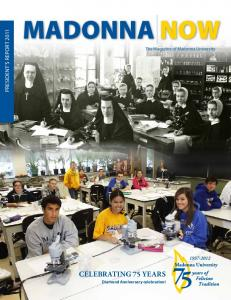 MADONNA NOW CELEBRATING 75 YEARS PRESIDENT S REPORT The Magazine of Madonna University. Diamond Anniversary celebration!