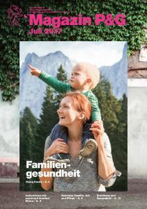 Magazin P&G. Familiengesundheit. Juli Zwischen Familie, Job und Pflege S. 8. Erziehung und Gesundheit S. 12