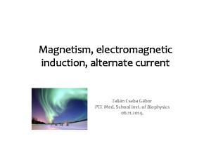 Magnetism, electromagnetic induction, alternate current. Talián Csaba Gábor PTE Med. School Inst. of Biophysics