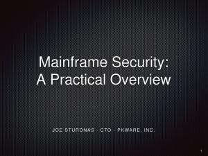 Mainframe Security: A Practical Overview J O E S T U R O N A S - C T O - P K W A R E, I N C