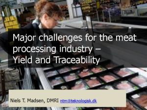 Major challenges for the meat processing industry Yield and Traceability. Niels T. Madsen, DMRI