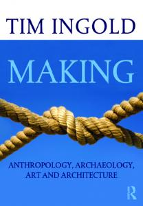 MAKING. Anthropology, archaeology, art and architecture. Tim Ingold
