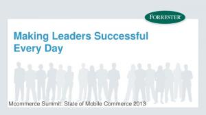 Making Leaders Successful Every Day. Mcommerce Summit: State of Mobile Commerce 2013