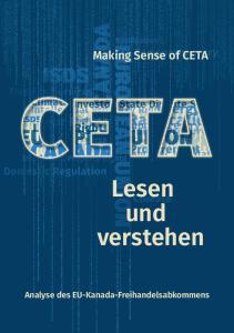 Making Sense of CETA. Lesen und verstehen. Analyse des EU-Kanada-Freihandelsabkommens