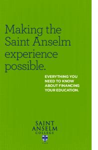 Making the Saint Anselm experience possible. EVERYTHING YOU NEED TO KNOW ABOUT FINANCING YOUR EDUCATION