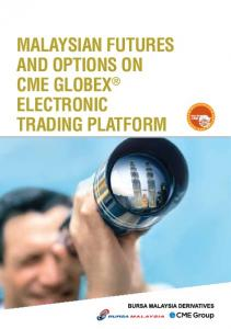 MALAYSIAN FUTURES AND OPTIONS ON CME GLOBEX ELECTRONIC TRADING PLATFORM