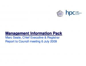 Management Information Pack Marc Seale, Chief Executive & Registrar Report to Council meeting 6 July 2009