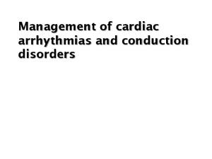 Management of cardiac arrhythmias and conduction disorders