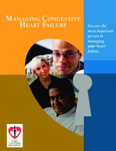 MANAGING CONGESTIVE HEART FAILURE. You are the most important person in managing your heart failure