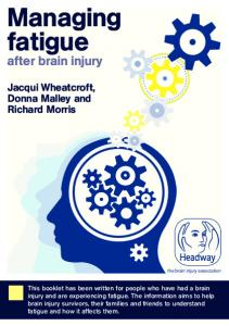 Managing fatigue. after brain injury. Jacqui Wheatcroft, Donna Malley and Richard Morris