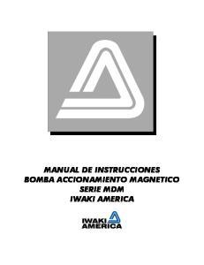 MANUAL DE INSTRUCCIONES BOMBA ACCIONAMIENTO MAGNETICO SERIE MDM IWAKI AMERICA