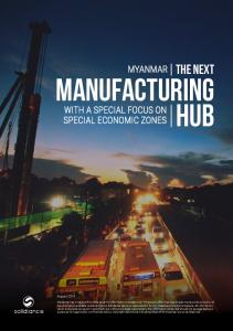 MANUFACTURING HUB THE NEXT MYANMAR WITH A SPECIAL FOCUS ON SPECIAL ECONOMIC ZONES. solidiance.  August 2015