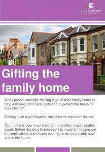 Many people consider making a gift of their family home to help with long term care costs and to protect the home for their children