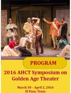 March 30 April 2, 2016 El Paso, Texas PROGRAM AHCT Symposium on Golden Age Theater