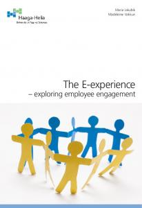 Maria Jakubik Madeleine Vakkuri. The E-experience. exploring employee engagement