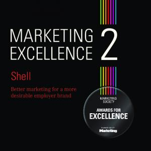 MARKETING EXCELLENCE. Shell. Better marketing for a more desirable employer brand