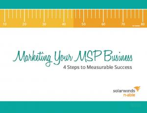 Marketing Your MSP Business. 4 Steps to Measurable Success