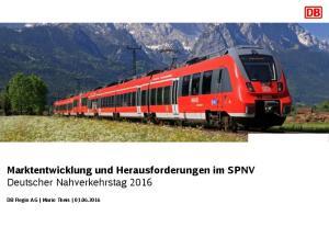 Marktentwicklung und Herausforderungen im SPNV Deutscher Nahverkehrstag DB Regio AG Mario Theis
