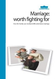 Marriage: worth fighting for How the Family Law (Scotland) Bill undermines marriage
