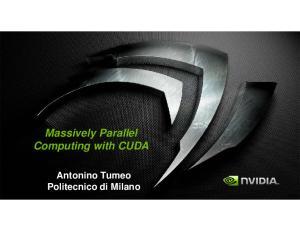 Massively Parallel Computing with CUDA. Antonino Tumeo Politecnico di Milano