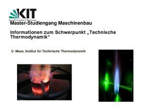 Master-Studiengang Maschinenbau Informationen zum Schwerpunkt Technische Thermodynamik U. Maas, Institut für Technische Thermodynamik