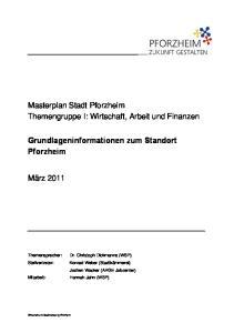 Masterplan Stadt Pforzheim Themengruppe I: Wirtschaft, Arbeit und Finanzen. Grundlageninformationen zum Standort Pforzheim