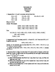 Mathematics 426 Robert Gross Homework 3 Answers P(AB) = P(A) + P(B) P(A B) = 0.44 P(AC) = P(A) + P(C) P(A C) = 0.45 P(BC) = P(B) + P(C) P(B C) = 0