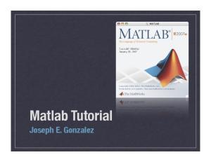 Matlab Tutorial. Joseph E. Gonzalez