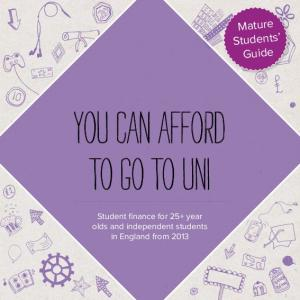 Mature Students Guide. you can afford to go to uni