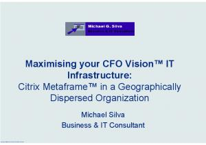 Maximising your CFO Vision IT Infrastructure: Citrix Metaframe in a Geographically Dispersed Organization