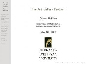 May 4th, Department of Mathematics Nebraska Wesleyan University. The Art Gallery Problem. Connor Bohlken. My Many Art Galleries