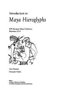 Maya Hieroglyphs. Introduction to. XIX European Maya Conference Bratislava Harri Kettunen Christophe Helmke