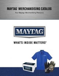 MAYTAG MERCHANDISING CATALOG. Your Maytag Merchandising Resource