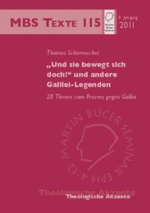 MBS Texte 115. Theologische Akzente. Und sie bewegt sich doch! und andere Galilei-Legenden. Thomas Schirrmacher. 28 Thesen zum Prozess gegen Galilei