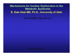 Mechanisms for Cardiac Dysfunction in the Metabolic Syndrome E. Dale Abel MD, Ph.D., University of Utah