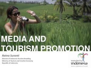 MEDIA AND TOURISM PROMOTION. Ratna Suranti Director of Indonesia Tourism Branding Ministry of Tourism and Creative Economy Republic of Indonesia