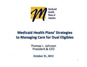 Medicaid Health Plans Strategies to Managing Care for Dual Eligibles. Thomas L. Johnson President & CEO