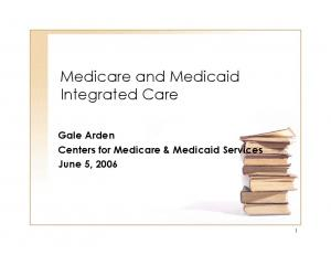 Medicare and Medicaid Integrated Care. Gale Arden Centers for Medicare & Medicaid Services June 5, 2006