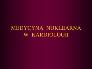 MEDYCYNA NUKLEARNA W KARDIOLOGII
