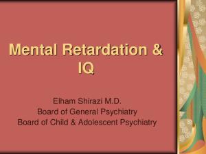 Mental Retardation & IQ. Elham Shirazi M.D. Board of General Psychiatry Board of Child & Adolescent Psychiatry
