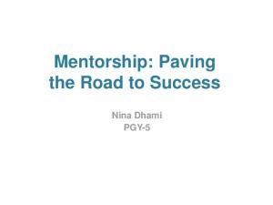 Mentorship: Paving the Road to Success. Nina Dhami PGY-5