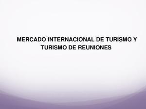 MERCADO INTERNACIONAL DE TURISMO Y TURISMO DE REUNIONES