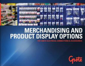 MERCHANDISING AND PRODUCT DISPLAY OPTIONS FOR GROTE ELECTRICAL CONNECTIONS & ACCESSORIES
