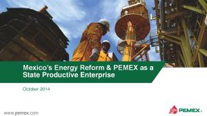 Mexico s Energy Reform & PEMEX as a State Productive Enterprise. October 2014