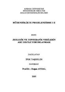 MÜHENDİSLİKTE PROJELENDİRME I-II JEOLOJİK VE TOPOGRAFİK VERİLERİN ARC GIS İLE YORUMLANMASI İPEK TAŞDELEN. Prof.Dr.: Doğan AYDAL